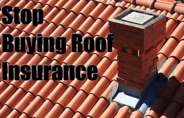 Stop Buying Roof Insurance