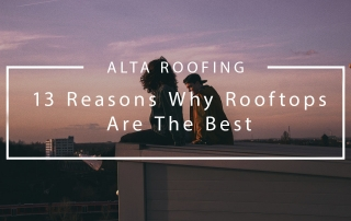 (Alta Roofing) 13 Reasons Why Rooftops Are The Best